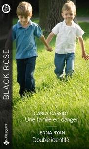 Carla Cassidy et Jenna Ryan - Une famille en danger ; Double identité.