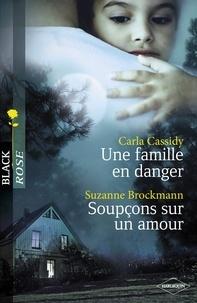 Carla Cassidy et Suzanne Brockmann - Une famille en danger - Soupçons sur un amour (Harlequin Black Rose).