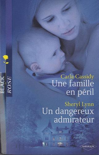 Carla Cassidy et Sheryl Lynn - Une famille en péril; Un dangereux admirateur.