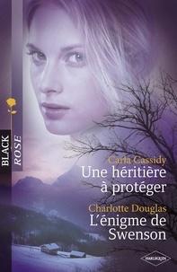 Carla Cassidy et Charlotte Douglas - Une héritière à protéger - L'énigme de Swenson (Harlequin Black Rose).