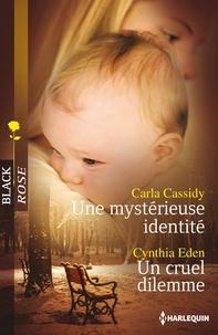 Carla Cassidy et Cynthia Eden - Une mystérieuse identité - Un cruel dilemme.