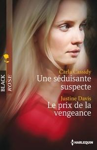 Carla Cassidy et Justine Davis - Une séduisante suspecte - Le prix de la vengeance.