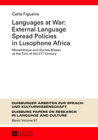 Carla Figueira - Languages at War: External Language Spread Policies in Lusophone Africa - Mozambique and Guinea-Bissau at the Turn of the 21 st  Century.