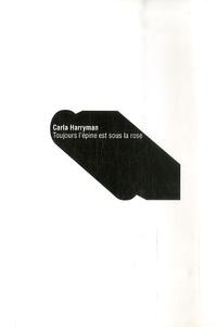 Carla Harryman - Toujours l'épine est sous la rose.