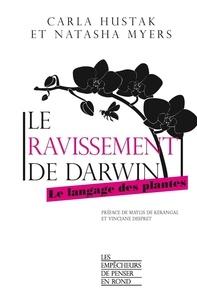 Carla Hustak et Natasha Myers - Le ravissement de Darwin - Le langage des plantes.