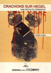 Carla Lonzi - Crachons sur Hegel - Une révolte feministe.