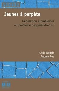 Carla Nagels et Andrea Rea - Jeunes à perpète - Génération à problèmes ou problème de générations ?.