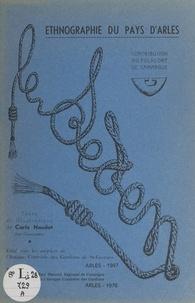 Carle Naudot - Ethnographie du pays d'Arles - Contribution au folklore de Camargue.