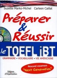 Carleen Caillat et Suzette Marko-Michel - Préparer et réussir le TOEFL iBT - Grammaire - Vocabulaire - Vie américaine. 1 Cédérom
