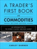 Carley Garner - A Trader's First Book on Commodities - An Introduction to the World's Fastest Growing Market.