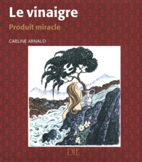 Carline Arnaud - Le vinaigre. - Produit miracle.