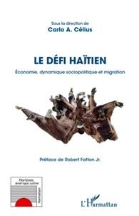 Carlo A. Célius - Le défi haïtien - Economie, dynamique sociopolitique et migration.