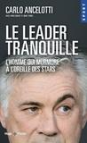 Carlo Ancelotti - Le leader tranquille - L'homme qui murmure à l'oreille des stars.