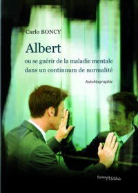 Carlo Boncy - Albert ou se guerir de la maladie mentale dans un continuum de normalite.