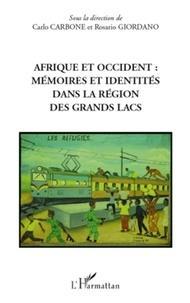 Carlo Carbone et Rosario Giordano - Afrique et Occident - Mémoires et identités dans la région des Grands Lacs.