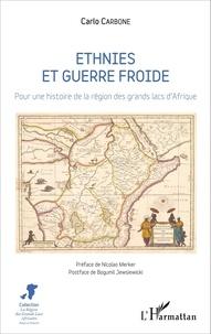 Carlo Carbone - Ethnies et guerre froide - Pour une histoire de la région des grands lacs d'Afrique.