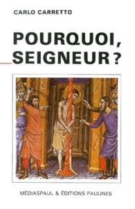 Carlo Carretto - Pourquoi, Seigneur ? L'énigme de la souffrance.