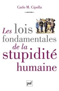 Carlo Cipolla - Les lois fondamentales de la stupidité humaine.
