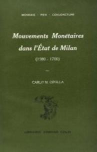 Carlo Cipolla - Mouvements monétaires dans l'Etat de Milan, 1580-1700.