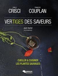Carlo Crisci et François Couplan - Vertiges des saveurs - Cueillir & cuisiner les plantes sauvages.