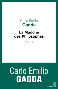 Carlo Emilio Gadda - La madone des philosophes.