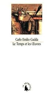 Carlo-Emilio Gadda - Le temps et les oeuvres - Essais, notes et digressions.