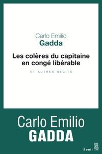 Carlo Emilio Gadda - Les colères du capitaine en congé libérable et autres récits.