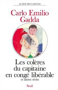 Carlo-Emilio Gadda - Les Colères du capitaine en congé libérable - Récits.