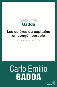 Carlo Emilio Gadda - Les Colères du capitaine en congé libérable. et autres récits.