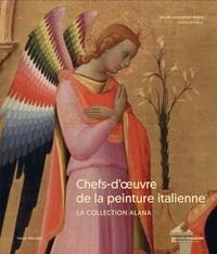 Carlo Falciani et Pierre Curie - Chefs-d'oeuvre de la peinture italienne - La collection Alana.