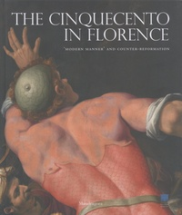 Carlo Falciani et Antonio Natali - The Cinquecento in Florence - 'Modern Manner' and Counter-Reformation.