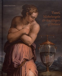 Carlo Falciani - Vasari, Michelangelo & the Allegory of Patience.
