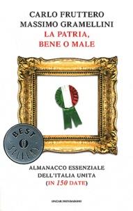 Carlo Fruttero et Massimo Gramellini - La Patria, Bene O Male - Almanacco essenziale dell'Italia Unita (in 150 date).
