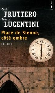 Carlo Fruttero et Franco Lucentini - Place de Sienne, côté ombre.