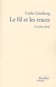 Carlo Ginzburg - Le fil et les traces - Vrai faux fictif.