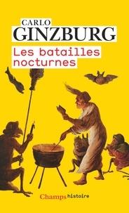 Carlo Ginzburg - Les batailles nocturnes - Sorcellerie et rituels agraires aux XVIe et XVIIe siècles.