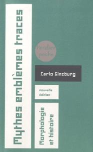 Carlo Ginzburg - Mythe emblèmes traces - Morphologie et histoire.