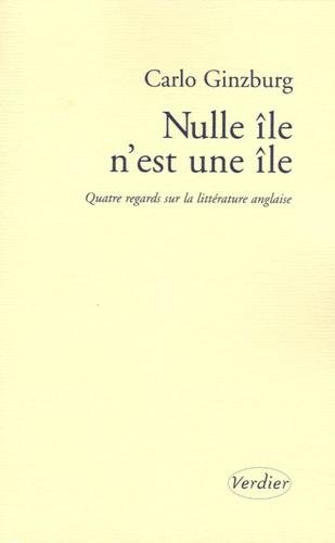 Carlo Ginzburg - Nulle île n'est une île - Quatre regards sur la littérature anglaise.