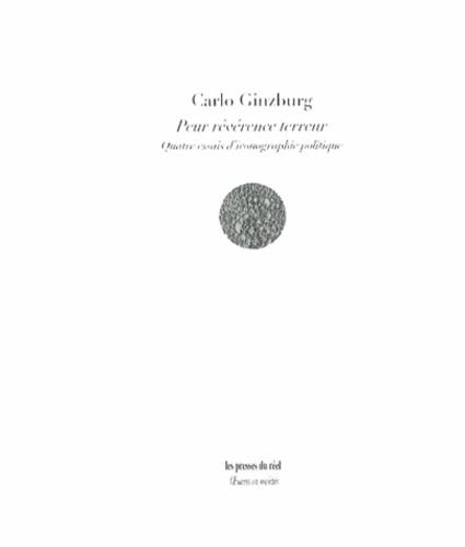 Carlo Ginzburg - Peur révérence terreur - Quatre essais d'iconographie politique.