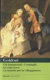 Carlo Goldoni - Gli innamorati - I rusteghi - La casa nova - Le smanie per la villeggiatura.