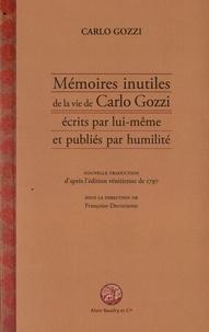 Carlo Gozzi - Mémoires inutiles de la vie de Carlo Gozzi écrits par lui-même et publiés par humilité.