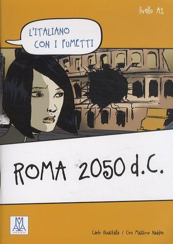 Carlo Guastalla et Ciro Massimo Naddeo - Roma 2050 d.c. - Livello A1.