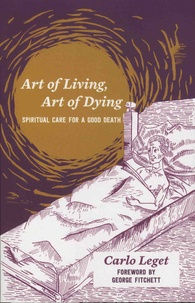 Carlo Leget - Art of Living, Art of Dying - Spiritual Care for a Good Death.