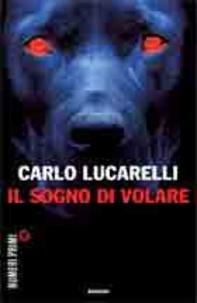 Carlo Lucarelli - Il sogno di volare.
