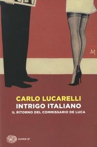 Carlo Lucarelli - Intrigo italiano - Il ritorno del commissario De Luca.