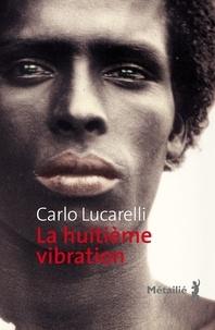 Carlo Lucarelli - La huitième vibration.