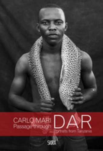 Carlo Mari - Carlo Mari - Passage through dar. Portraits from Tanzania.