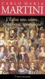 Carlo-Maria Martini - L'Eglise une, sainte, catholique, apostolique.