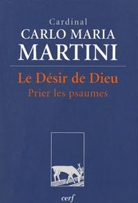 Carlo-Maria Martini - Le Désir de Dieu - Prier les psaumes.