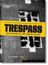 Carlo McCormick et Marc Schiller - Trespass - Une histoire de l'art urbain illicite.